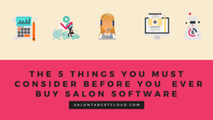 The 5 Things You Must Consider Before You Ever Buy Salon Software
